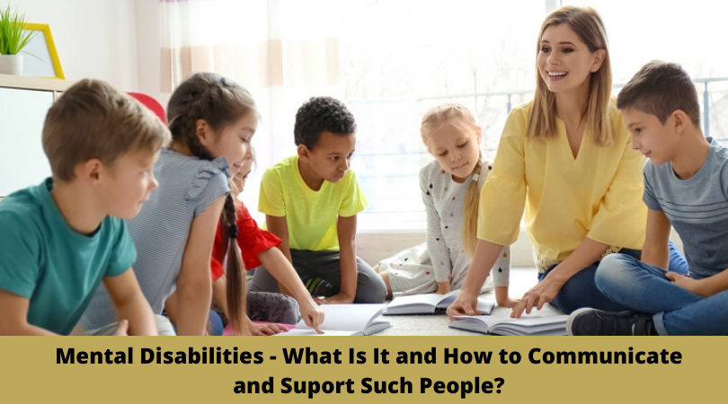 Mental Disabilities - What Is It and How to Communicate and Suport Such People_
